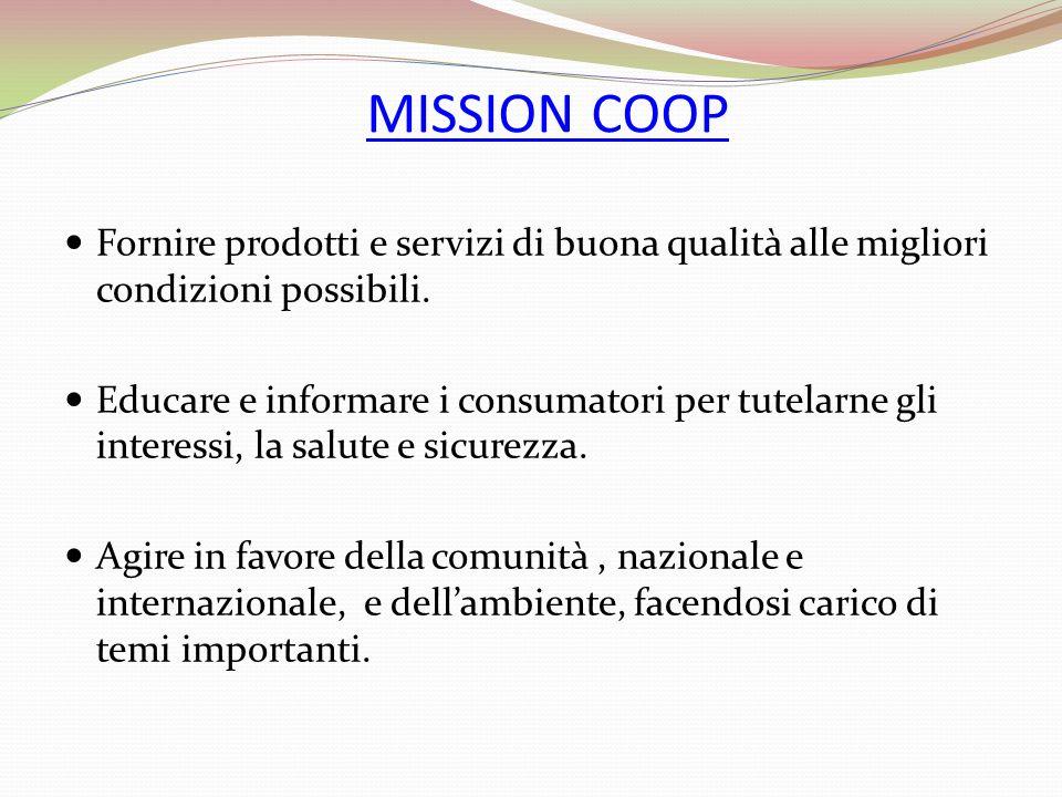 MISSION COOP Fornire prodotti e servizi di buona qualità alle migliori condizioni possibili.