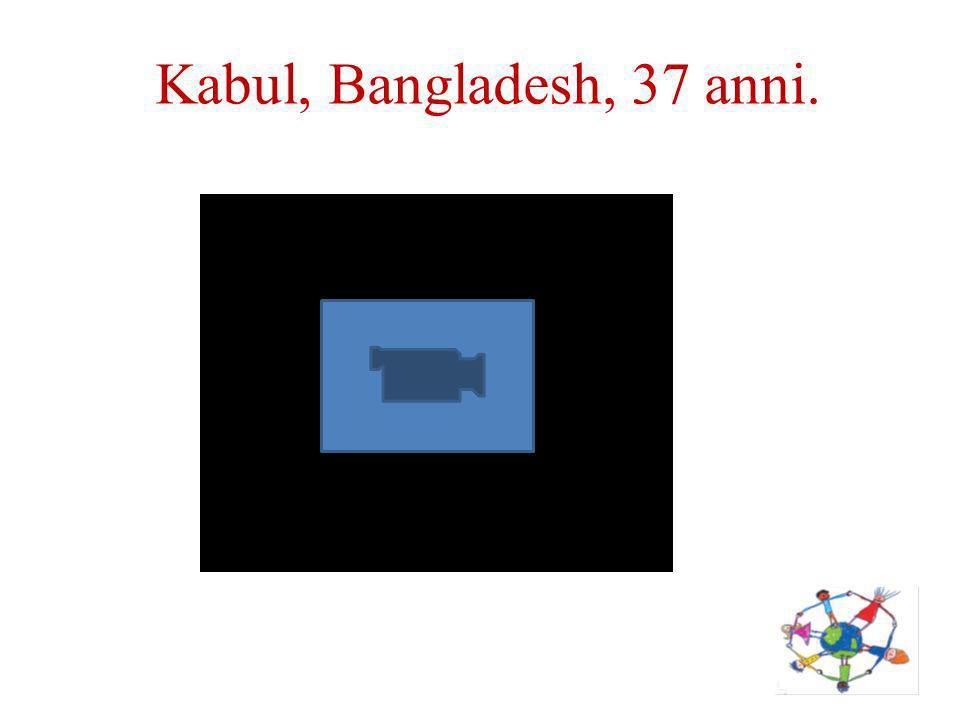 Kabul, Bangladesh, 37 anni.