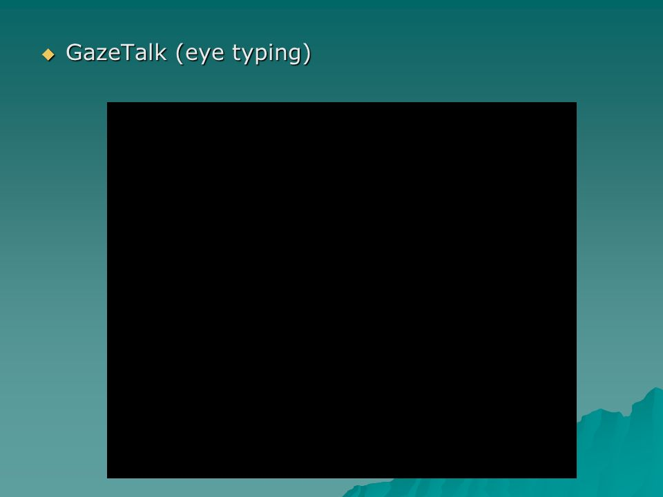 GazeTalk (eye typing)