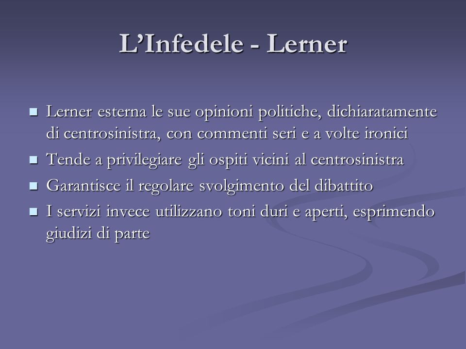 L'Infedele - Lerner Lerner esterna le sue opinioni politiche, dichiaratamente di centrosinistra, con commenti seri e a volte ironici.