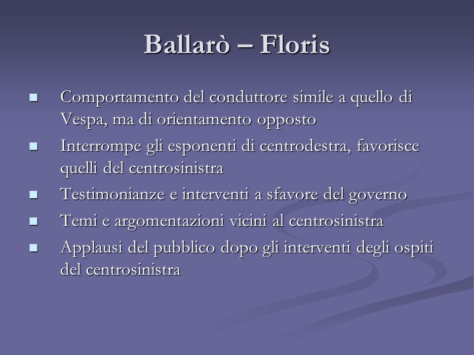 Ballarò – Floris Comportamento del conduttore simile a quello di Vespa, ma di orientamento opposto.