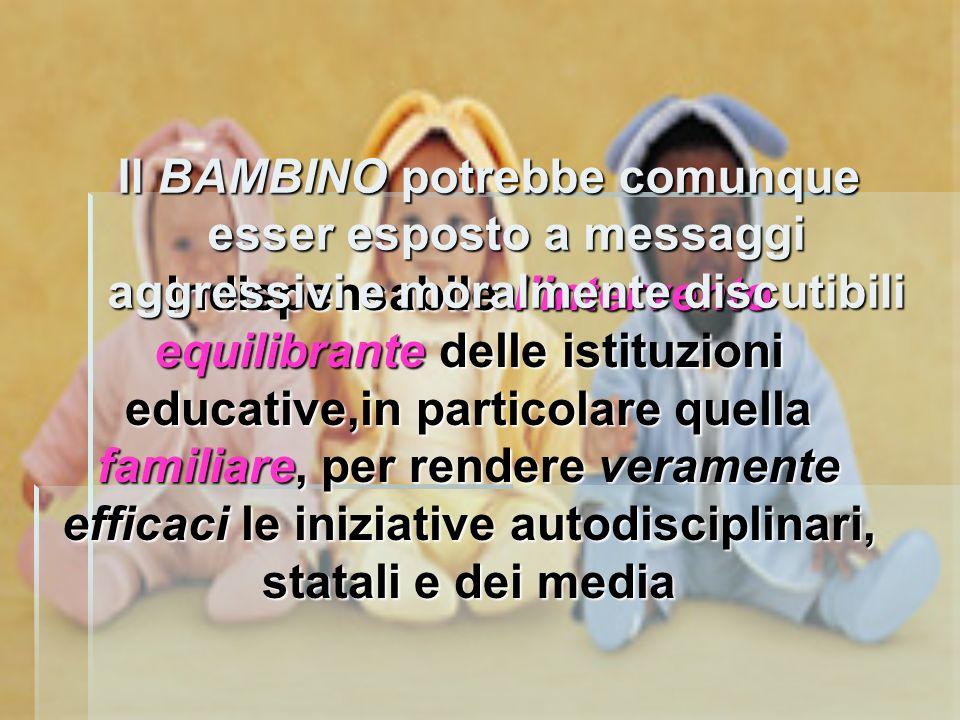 Il BAMBINO potrebbe comunque esser esposto a messaggi aggressivi e moralmente discutibili
