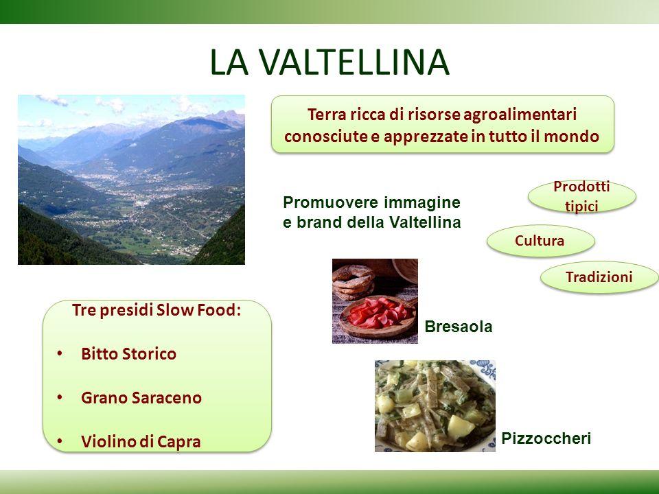 LA VALTELLINA Terra ricca di risorse agroalimentari conosciute e apprezzate in tutto il mondo. Prodotti tipici.
