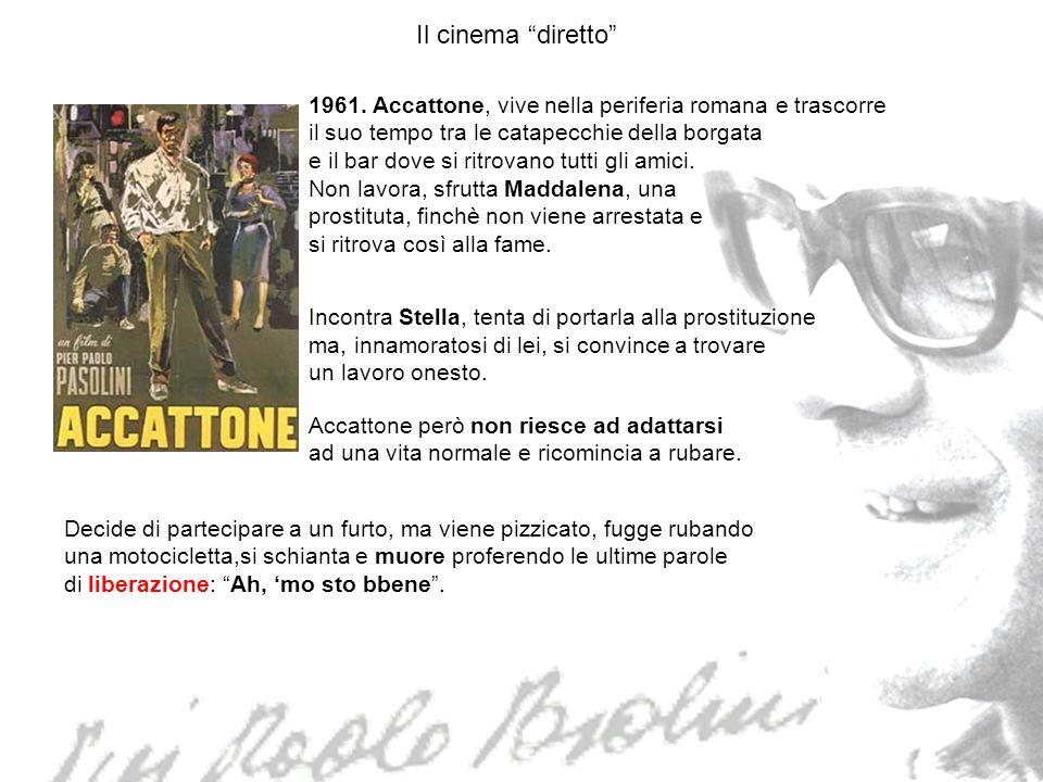 Il cinema diretto 1961. Accattone, vive nella periferia romana e trascorre. il suo tempo tra le catapecchie della borgata.