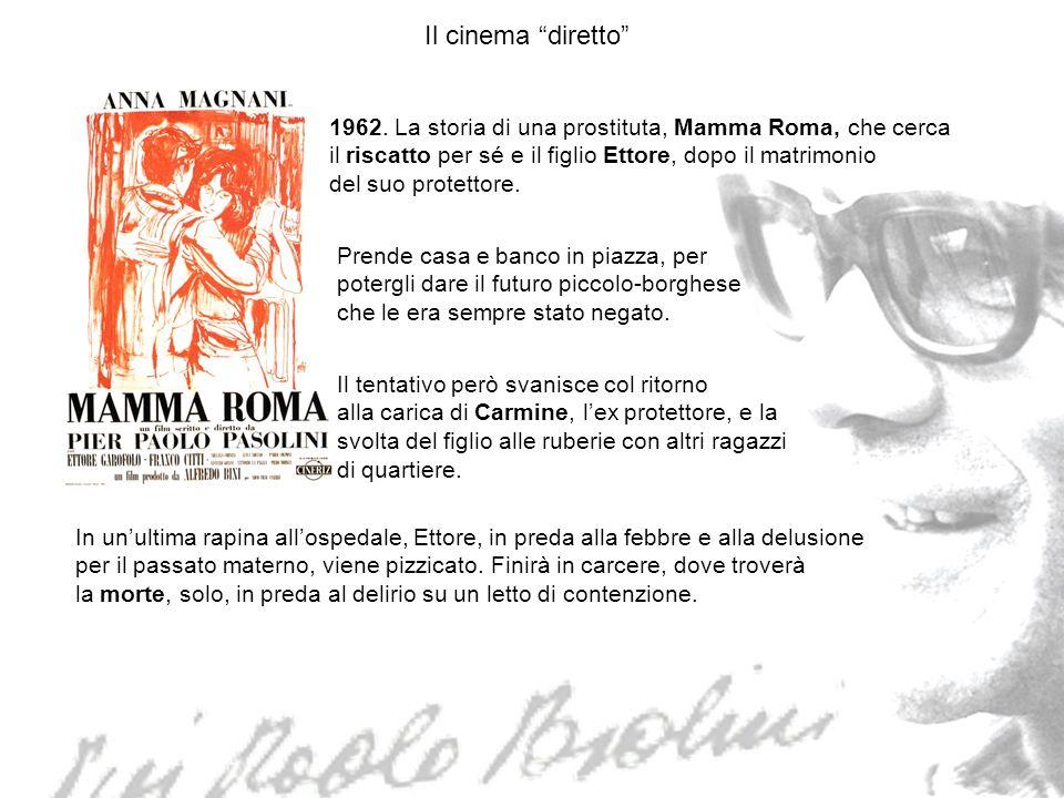 Il cinema diretto 1962. La storia di una prostituta, Mamma Roma, che cerca. il riscatto per sé e il figlio Ettore, dopo il matrimonio.