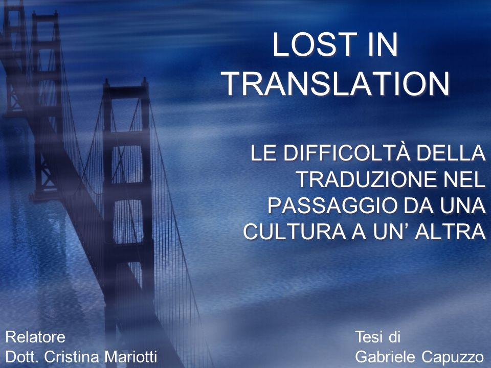 LOST IN TRANSLATIONLE DIFFICOLTÀ DELLA TRADUZIONE NEL PASSAGGIO DA UNA CULTURA A UN' ALTRA. Relatore.