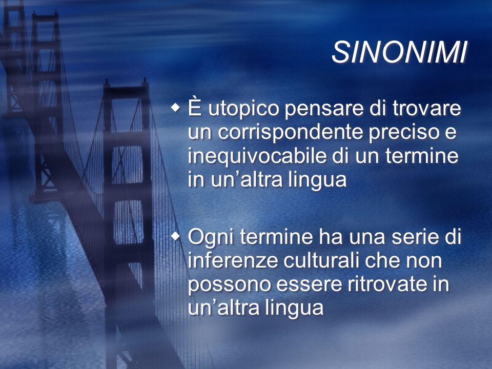 SINONIMI È utopico pensare di trovare un corrispondente preciso e inequivocabile di un termine in un'altra lingua.