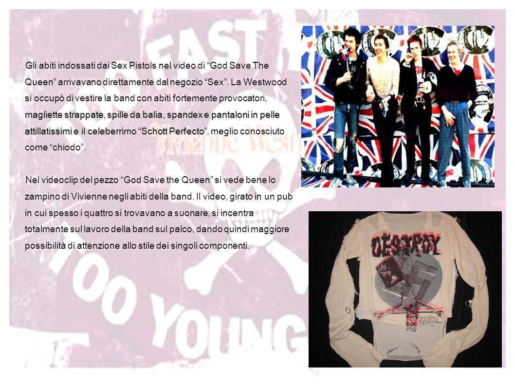 Gli abiti indossati dai Sex Pistols nel video di God Save The Queen arrivavano direttamente dal negozio Sex . La Westwood si occupò di vestire la band con abiti fortemente provocatori, magliette strappate, spille da balia, spandex e pantaloni in pelle attillatissimi e il celeberrimo Schott Perfecto , meglio conosciuto come chiodo .