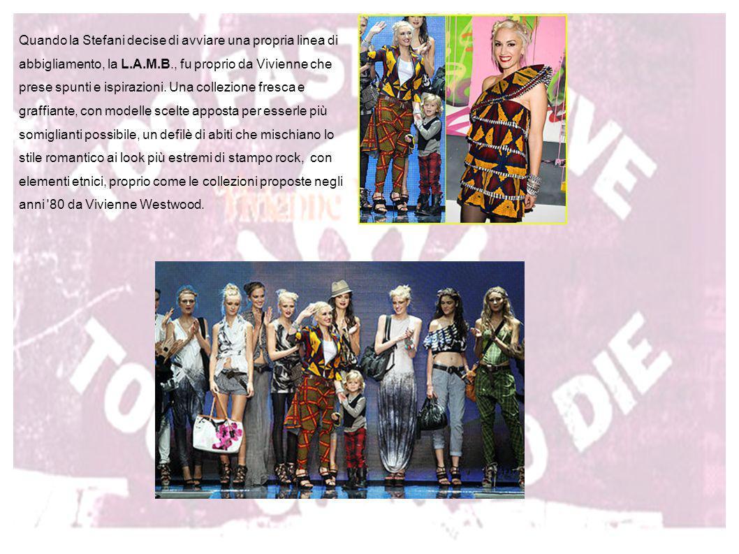 Quando la Stefani decise di avviare una propria linea di abbigliamento, la L.A.M.B., fu proprio da Vivienne che prese spunti e ispirazioni. Una collezione fresca e graffiante, con modelle scelte apposta per esserle più somiglianti possibile, un defilè di abiti che mischiano lo stile romantico ai look più estremi di stampo rock, con elementi etnici, proprio come le collezioni proposte negli anni 80 da Vivienne Westwood.
