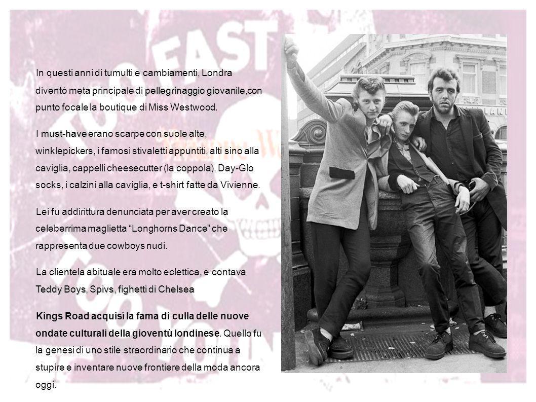 In questi anni di tumulti e cambiamenti, Londra diventò meta principale di pellegrinaggio giovanile,con punto focale la boutique di Miss Westwood.
