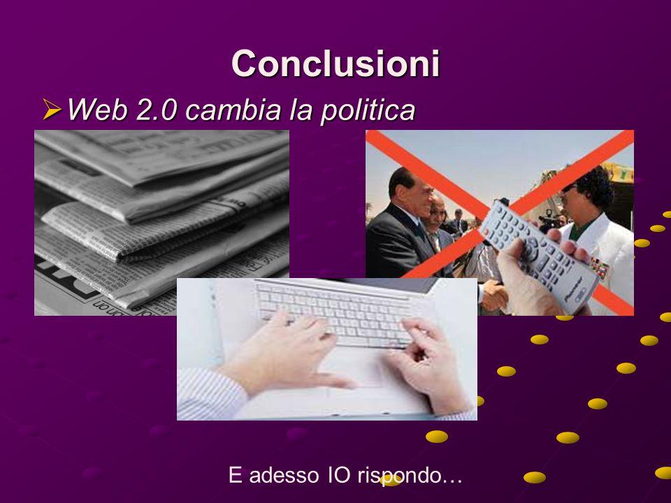 Conclusioni Web 2.0 cambia la politica E adesso IO rispondo…