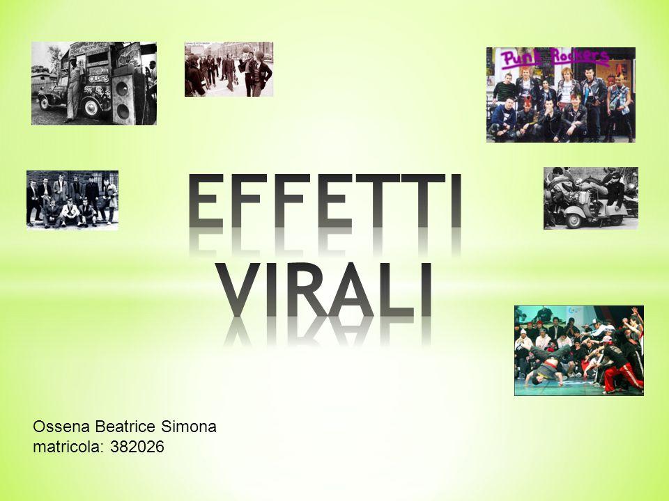 EFFETTI VIRALI Ossena Beatrice Simona matricola: 382026