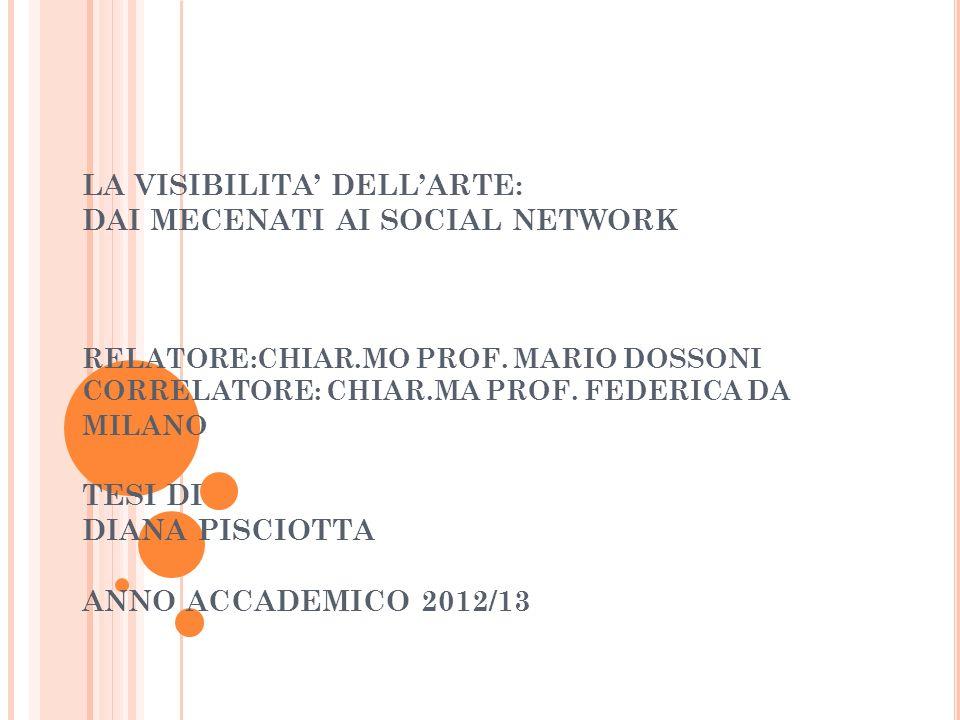 LA VISIBILITA' DELL'ARTE: DAI MECENATI AI SOCIAL NETWORK RELATORE:CHIAR.MO PROF.