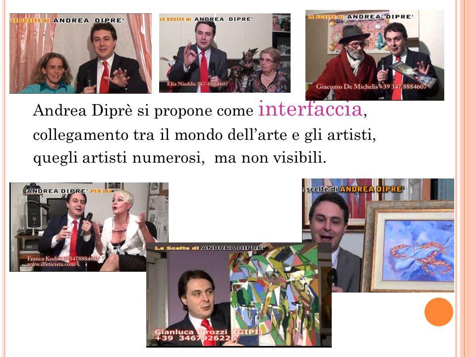 Andrea Diprè si propone come interfaccia, collegamento tra il mondo dell'arte e gli artisti, quegli artisti numerosi, ma non visibili.