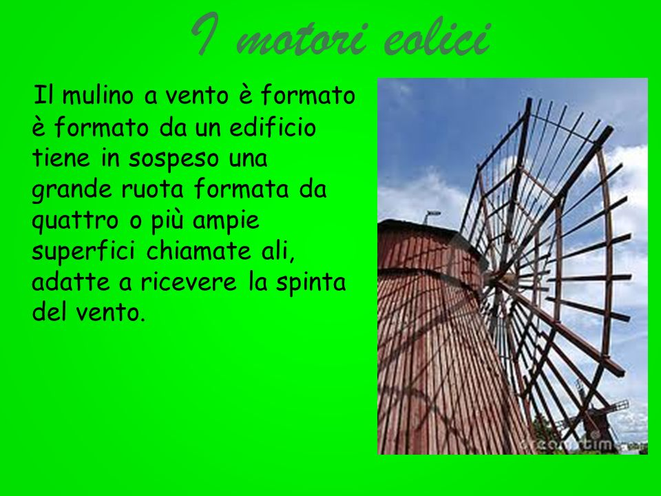 Il mulino a vento è formato è formato da un edificio che tiene in sospeso una grande ruota formata da quattro o più ampie superfici chiamate ali, adatte a ricevere la spinta del vento.