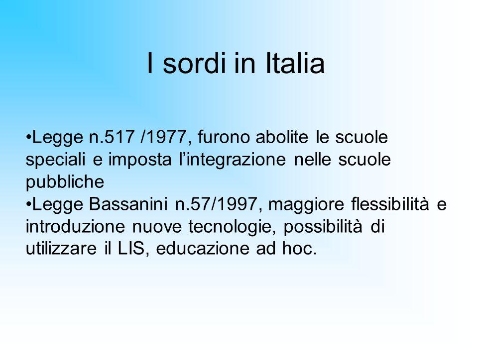 I sordi in Italia Legge n.517 /1977, furono abolite le scuole speciali e imposta l'integrazione nelle scuole pubbliche.