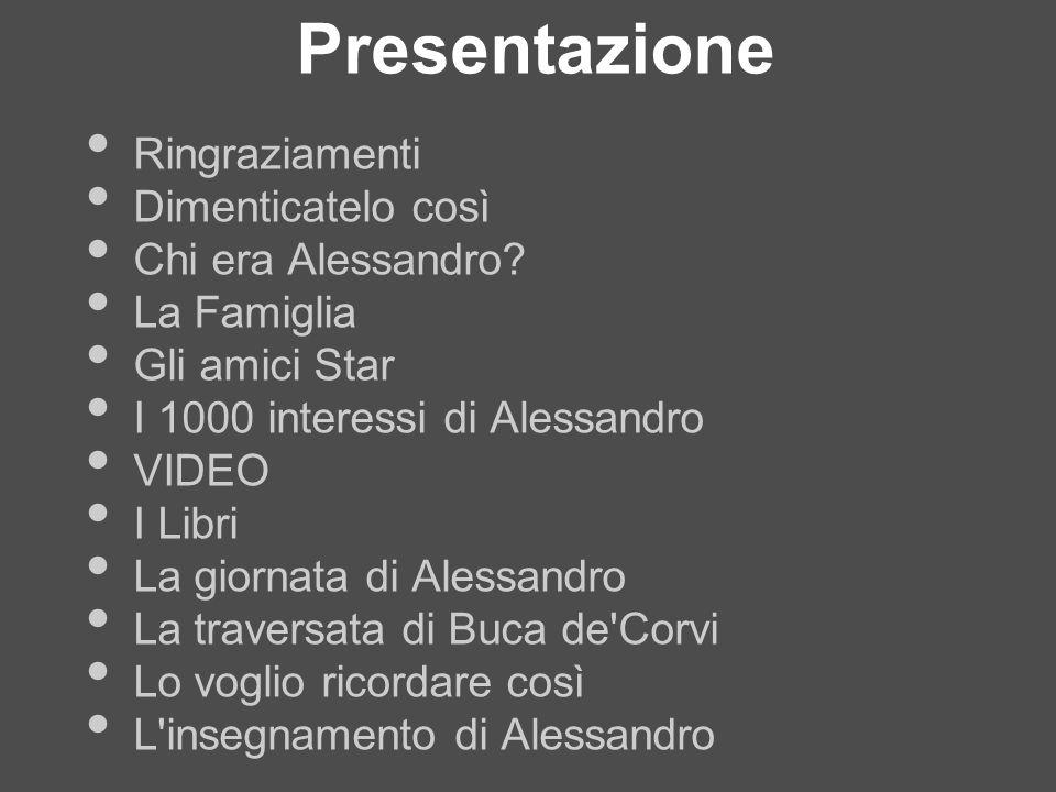 Presentazione Ringraziamenti Dimenticatelo così Chi era Alessandro