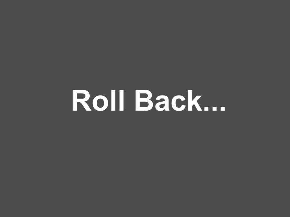 Roll Back...