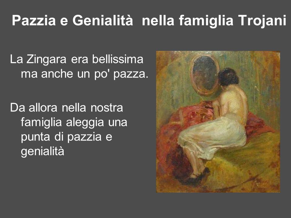Pazzia e Genialità nella famiglia Trojani
