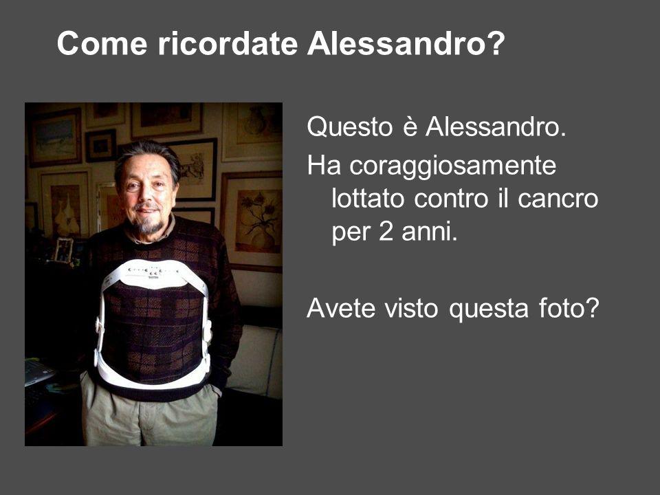 Come ricordate Alessandro