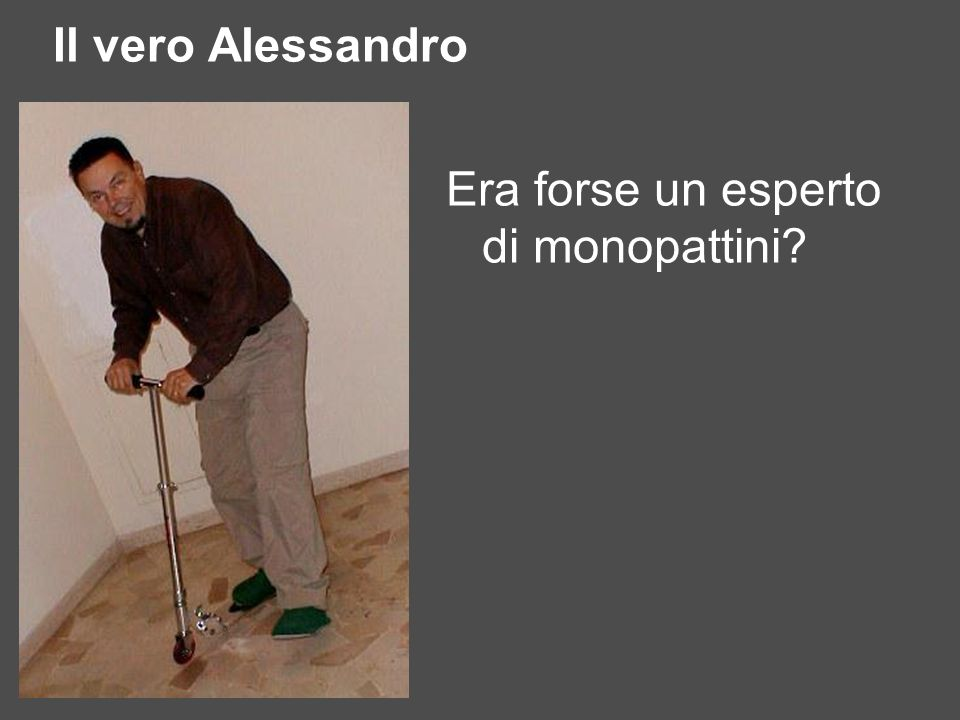 Il vero Alessandro Era forse un esperto di monopattini
