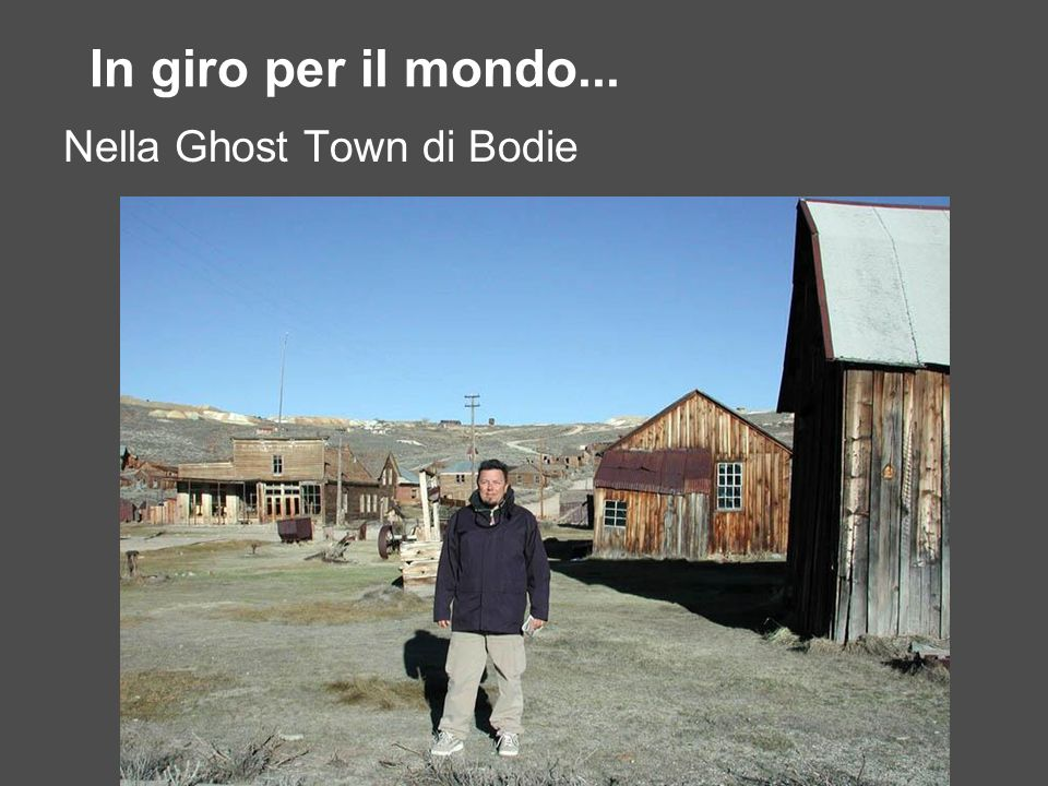 In giro per il mondo... Nella Ghost Town di Bodie