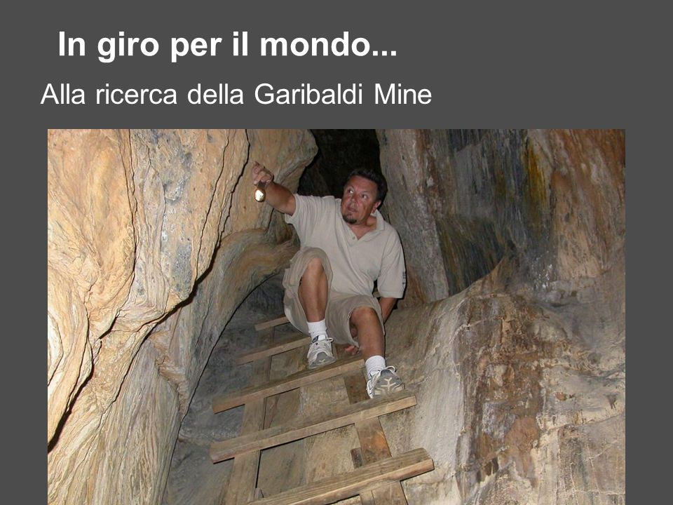 In giro per il mondo... Alla ricerca della Garibaldi Mine battute
