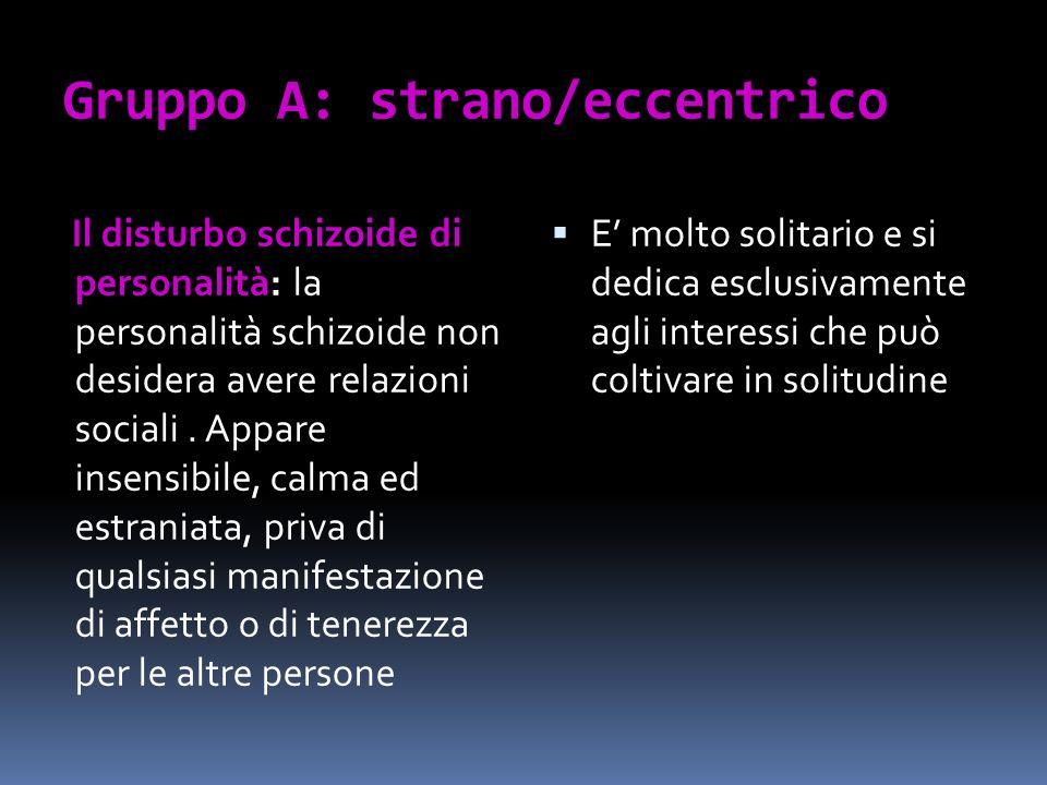 Gruppo A: strano/eccentrico