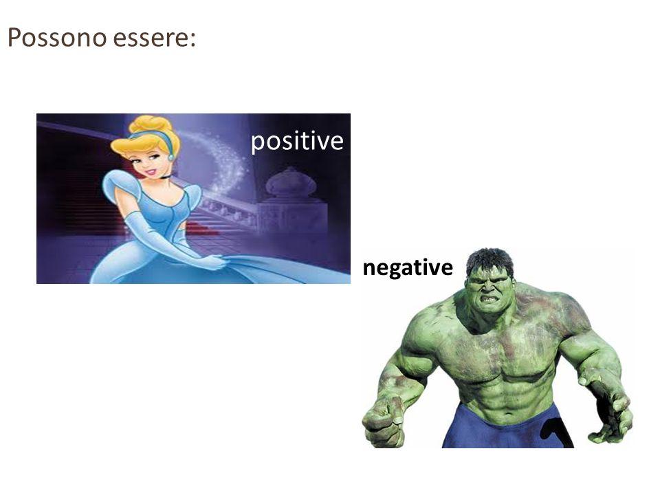Possono essere: positive negative