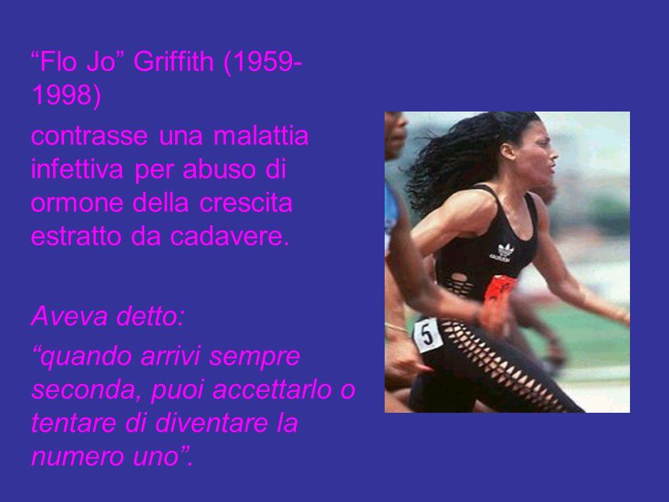 Flo Jo Griffith (1959-1998)contrasse una malattia infettiva per abuso di ormone della crescita estratto da cadavere.