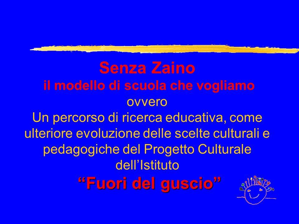 Senza Zaino il modello di scuola che vogliamo ovvero Un percorso di ricerca educativa, come ulteriore evoluzione delle scelte culturali e pedagogiche del Progetto Culturale dell'Istituto Fuori del guscio