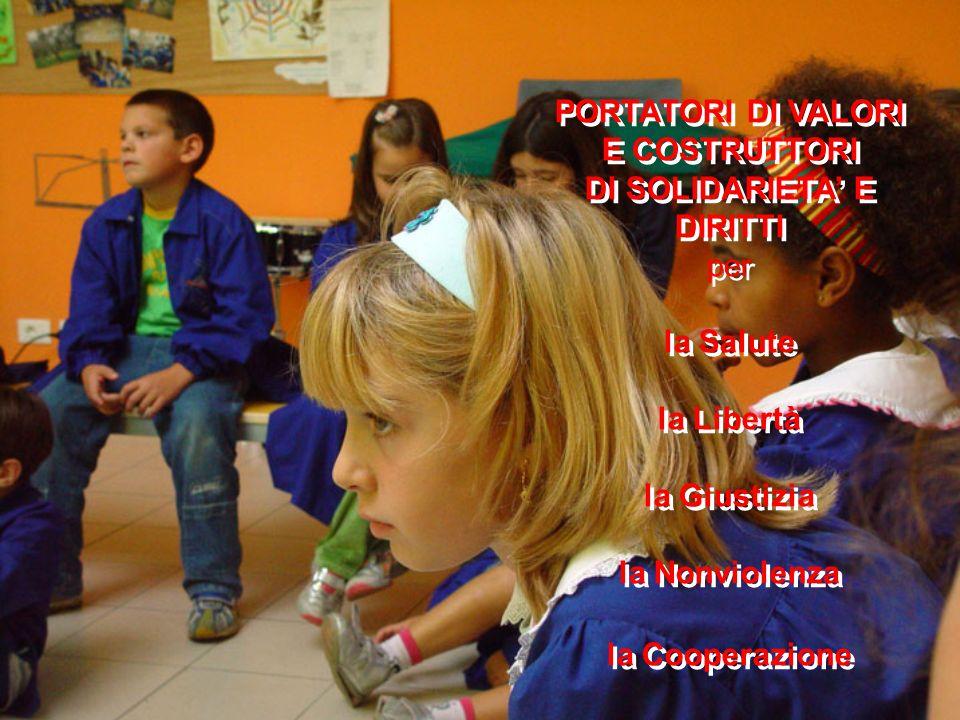 PORTATORI DI VALORI E COSTRUTTORI DI SOLIDARIETA' E DIRITTI per la Salute la Libertà la Giustizia la Nonviolenza la Cooperazione