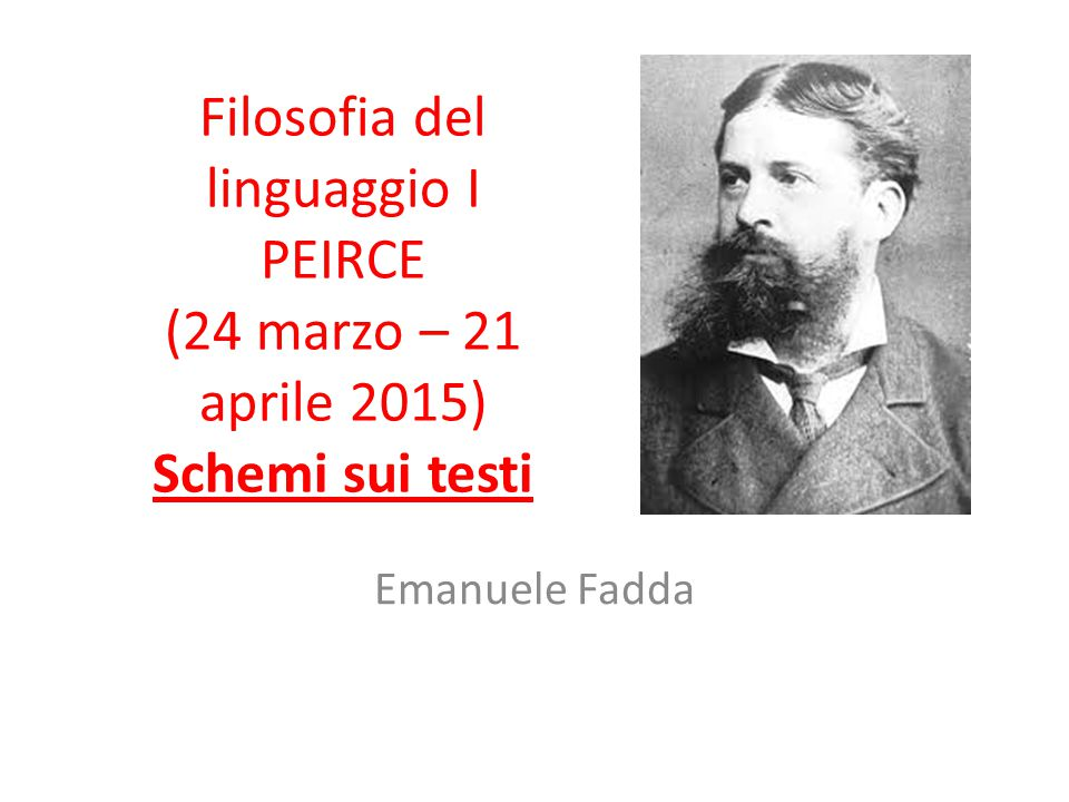 Filosofia del linguaggio I PEIRCE (24 marzo – 21 aprile 2015) Schemi sui testi