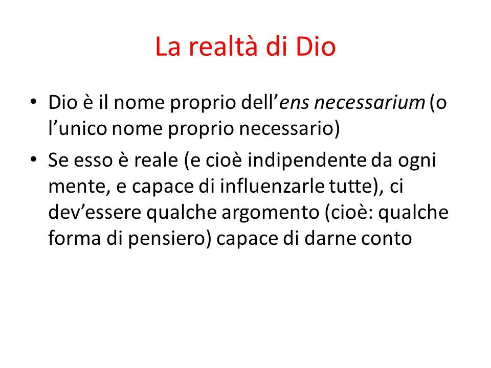 La realtà di Dio Dio è il nome proprio dell'ens necessarium (o l'unico nome proprio necessario)
