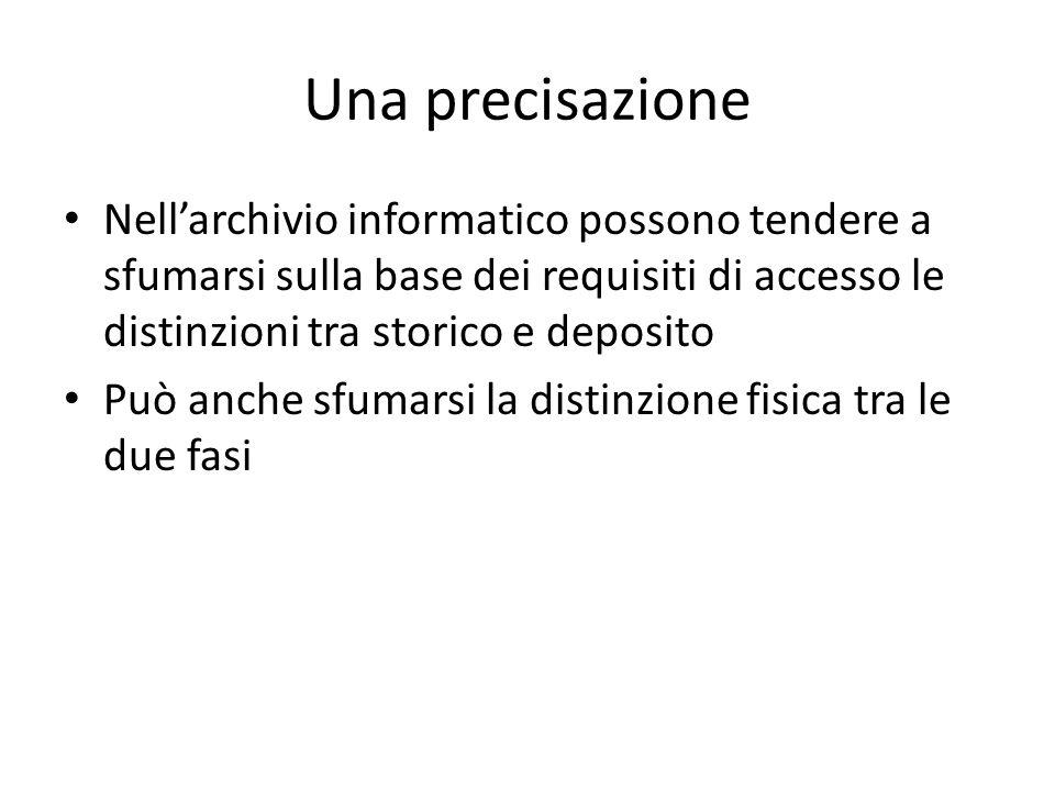 Una precisazione Nell'archivio informatico possono tendere a sfumarsi sulla base dei requisiti di accesso le distinzioni tra storico e deposito.