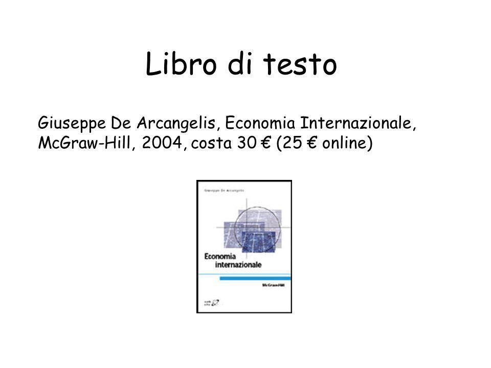 Libro di testo Giuseppe De Arcangelis, Economia Internazionale, McGraw-Hill, 2004, costa 30 € (25 € online)