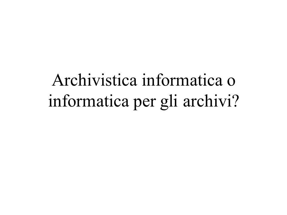 Archivistica informatica o informatica per gli archivi