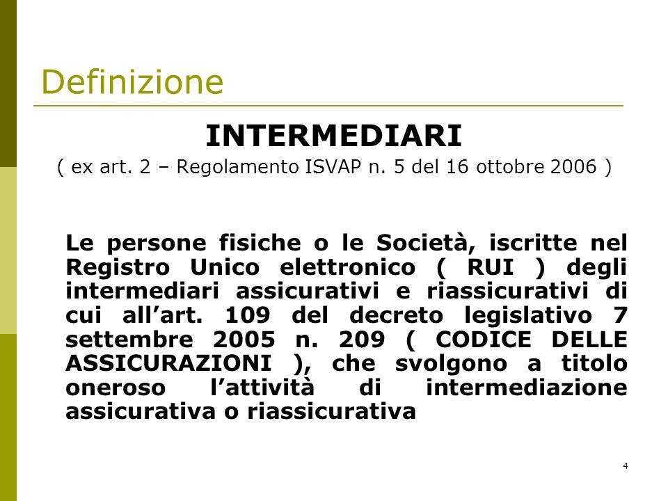 ( ex art. 2 – Regolamento ISVAP n. 5 del 16 ottobre 2006 )