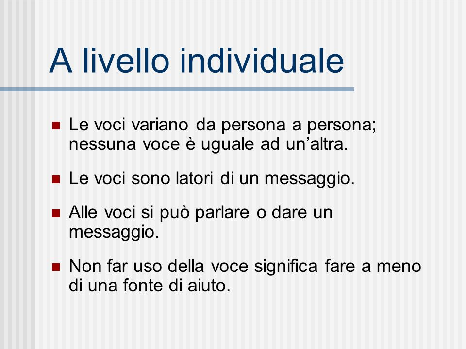A livello individualeLe voci variano da persona a persona; nessuna voce è uguale ad un'altra. Le voci sono latori di un messaggio.