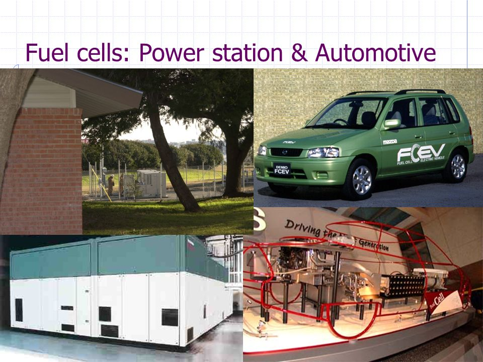 Fuel cells: Power station & Automotive