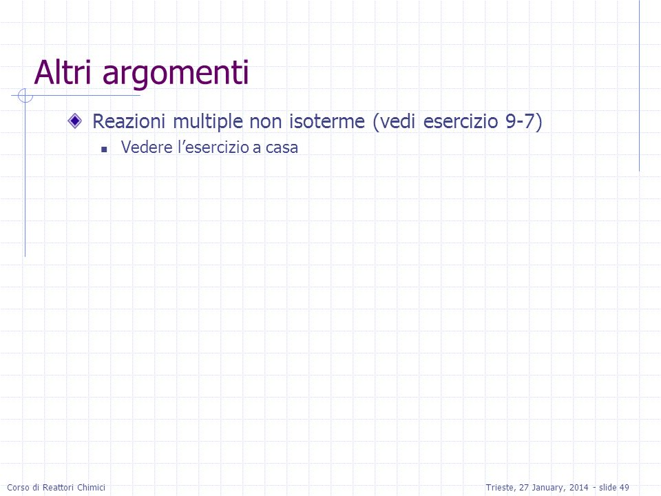 Altri argomenti Reazioni multiple non isoterme (vedi esercizio 9-7)