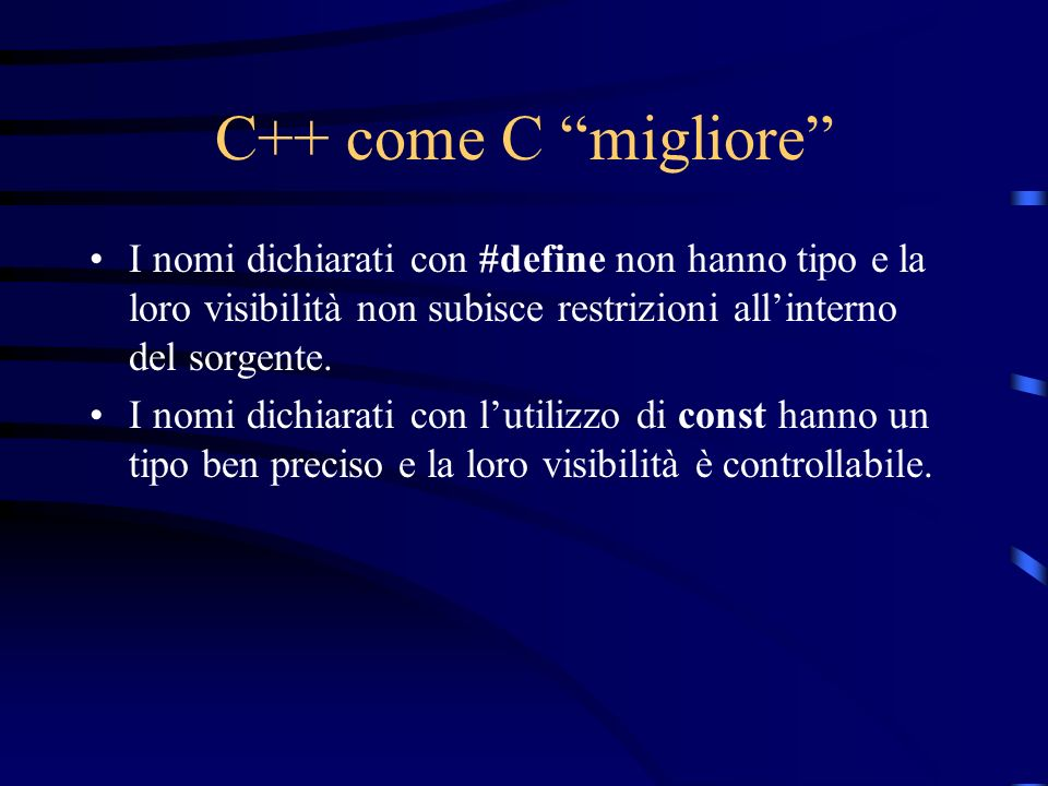 C++ come C migliore I nomi dichiarati con #define non hanno tipo e la loro visibilità non subisce restrizioni all'interno del sorgente.
