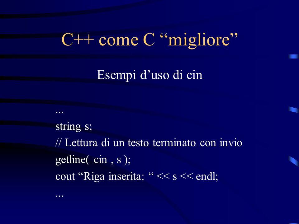C++ come C migliore Esempi d'uso di cin ... string s;