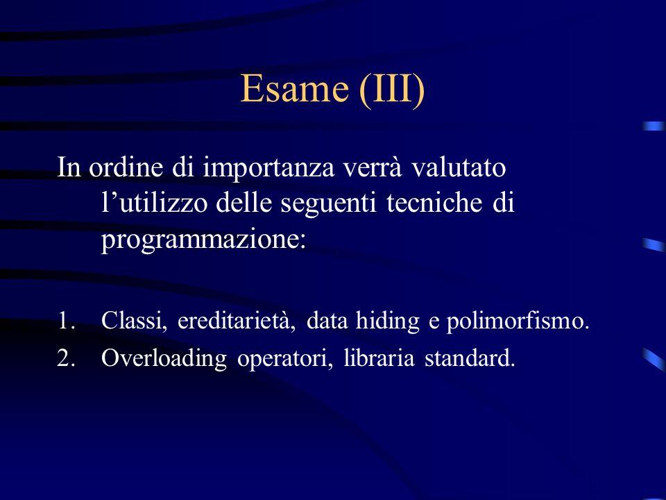 Esame (III) In ordine di importanza verrà valutato l'utilizzo delle seguenti tecniche di programmazione: