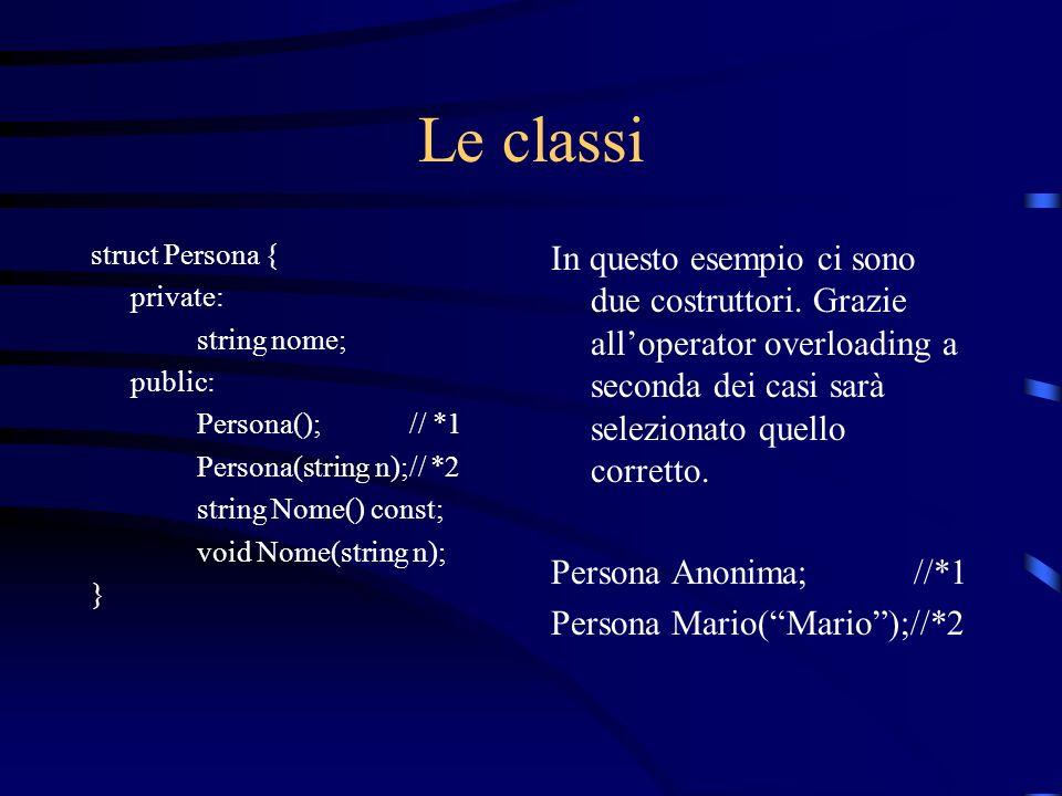 Le classi struct Persona { private: string nome; public: Persona(); // *1. Persona(string n);// *2.