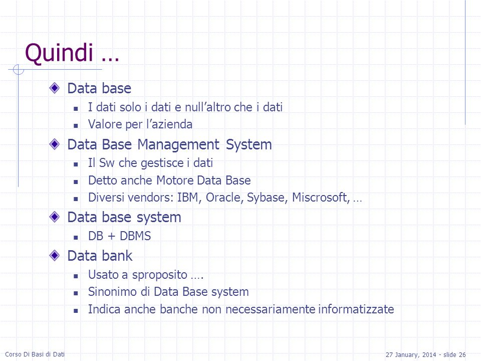 Quindi … Data base Data Base Management System Data base system