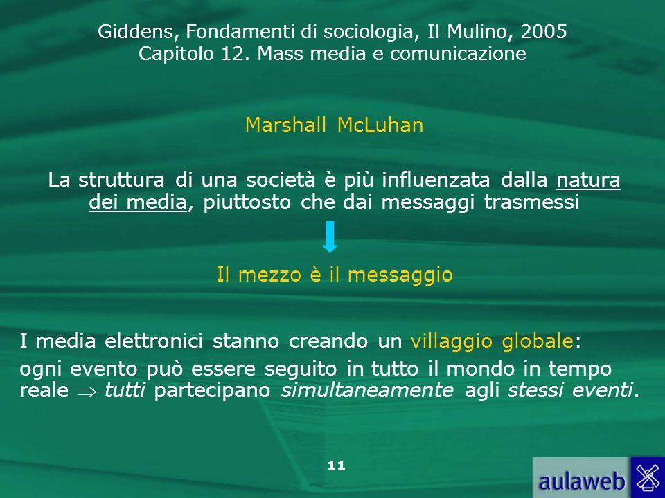 Marshall McLuhan La struttura di una società è più influenzata dalla natura dei media, piuttosto che dai messaggi trasmessi.