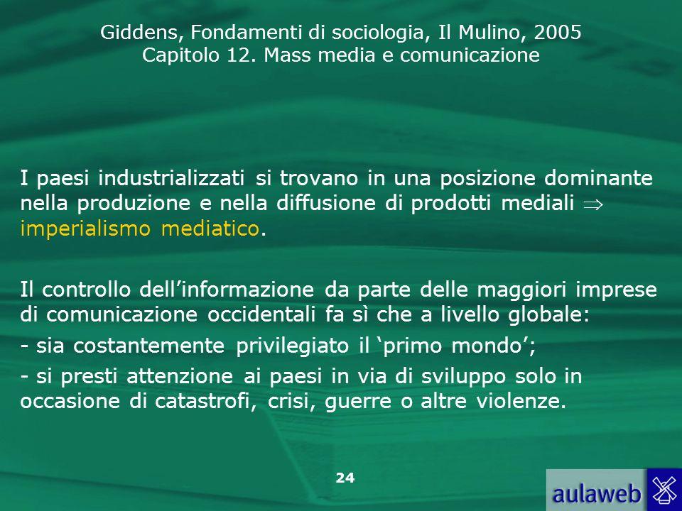 I paesi industrializzati si trovano in una posizione dominante nella produzione e nella diffusione di prodotti mediali  imperialismo mediatico.