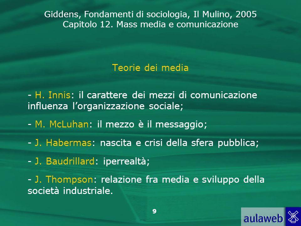 Teorie dei media H. Innis: il carattere dei mezzi di comunicazione influenza l'organizzazione sociale;