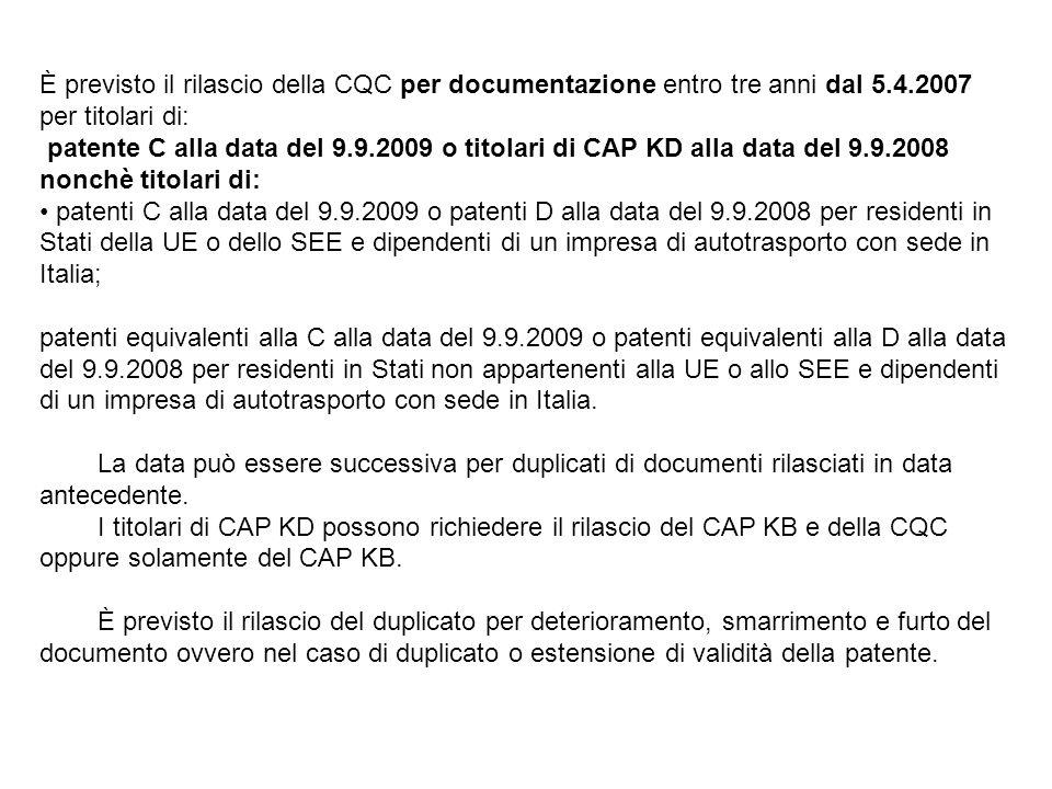 È previsto il rilascio della CQC per documentazione entro tre anni dal 5.4.2007 per titolari di: